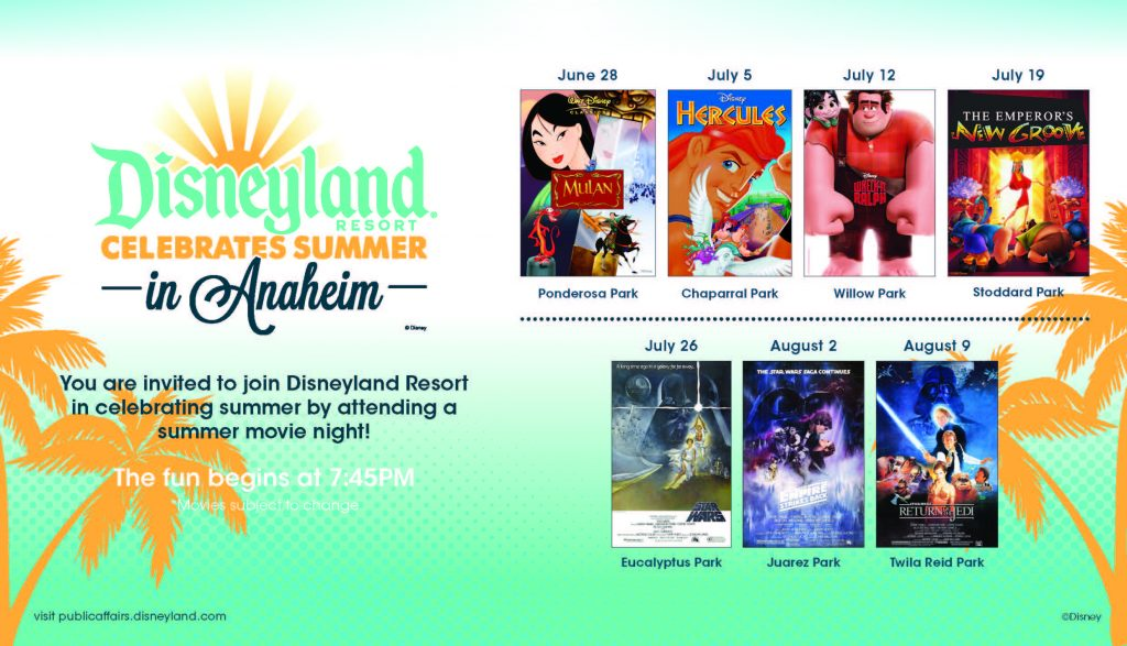 Disneyland Celebrates Summer in Anaheim - You are invited to join Disneyland Resort in celebrating summer by attending a summer movie night! The fun begins at 7:45 pm. June 28 - Mulan at Ponderosa PArk, July 5 - Hercules at Chaparral Park, July 12 - Wreck-It Ralph at Willow Park, July 19 - The Emperor's New Groove at Stoddard Park, July 26 - Star Ward Episode IV at Eucalyptus Park, August 2 - Star Wars Episode V at Juarez Park, August 9 - Star Wars Episode VI at Twila Reid Park